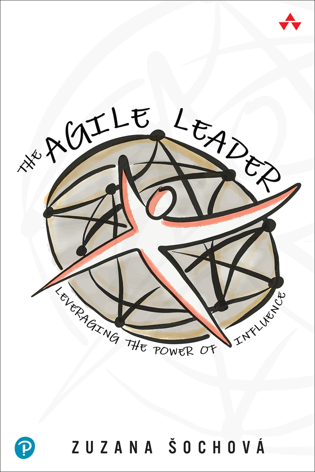 The Agile Leader: Leveraging the Power of Influence  by Zuzana Sochova